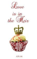 LOVE IS IN THE HEIR (COMPLETE) by MariaCooney