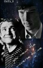 You mean the universe to me||Johnlock Ff by OnYx_0