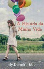 A História Da Minha Vida by Daniih_1605