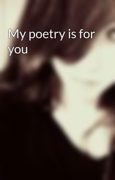 My poetry is for you by GenieElegance