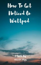 How To Get Noticed On Wattpad by accio_chips