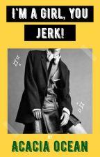 I'm a girl you jerk! by LunarTigress