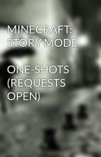 MINECRAFT: STORY MODE                 ONE-SHOTS (REQUESTS OPEN) by LukesseLover55