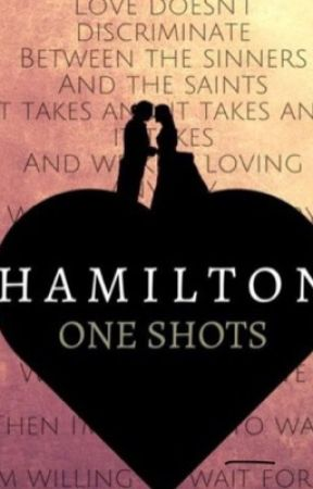 Hamilton Oneshots (DISCONTINUED) by SophisticatedForest4