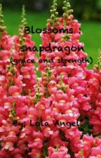 BLOSSOMS BOOK 1 (SNAPDRAGON - Of grace and strength ) by dopaminemagic