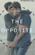 The Opposite [BxB] ✔ by DeludedWriting