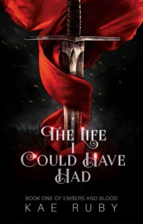 The Life I Could Have Had (Embers & Blood, Book 1) by ganbaruby