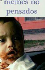 Memes no pensados  by danilsa0813