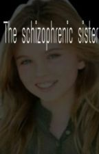 The schizophrenic sister by Reader_who_writes