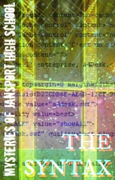 [Book 3] Mysteries of Jansport High School: The Syntax    WILL BE EDITED by DJwellz