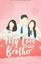 My Love Is My Brother✔ [ON GOING] by Todoshidota