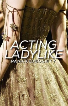 Acting Ladylike by panickedsociety