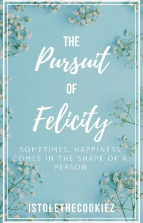 The Pursuit of Felicity by istolethecookiez