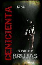 CENICIENTA (Cosa de Brujas) by ED-OMmc