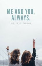 Me And You, Always. by _Winter_is_Falling_