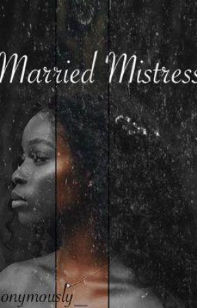 Married Mistress  by JaiGheeWrites