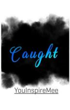CAUGHT by YouInspireMee