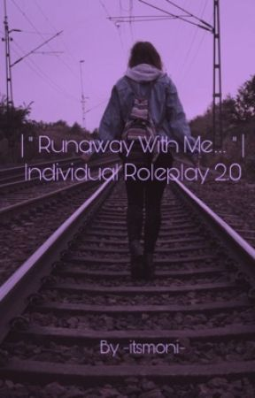 | Runaway With Me. . .| Individual Roleplay 2.5 by -itsmoni-
