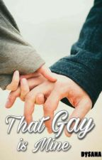 That gay is mine by Dysana