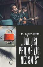 """,,Dál jsi pro mě víc než smíš"""" by Sanny_love1"""