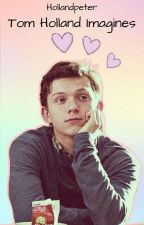 Tom Holland imagines  by hollandpeter