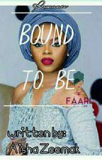 Bound to be by AishaZeemak