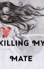 Killing My Mate by Allybelle13