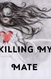 Killing My Mate by MissAllyBelle