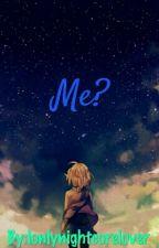 Me? by lonlynightcorelover