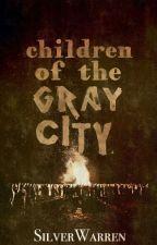 Children of the Gray City  by SilverWarren