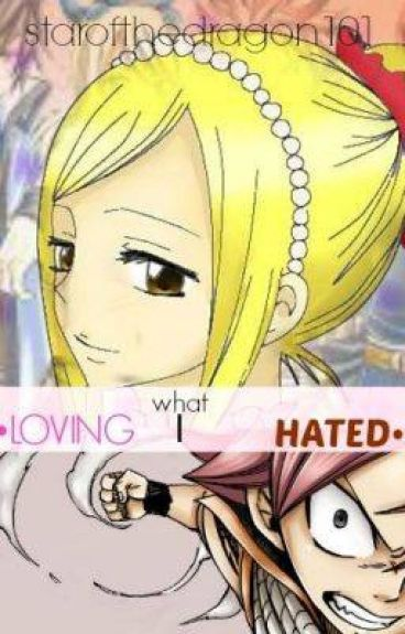 ○Loving What I Hated○ (Fairy Tail NaLu) [Complete]
