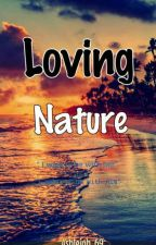 Loving Nature by Ashleigh_69