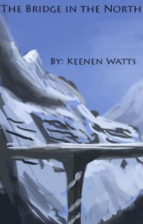 The Bridge in the North (The Six Scrolls of Seven) (First Draft) by KeenenWatts