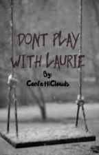 Don't play with Laurie by ConfettiClouds