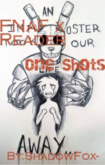 FNaF x reader(One Shots) - Adriana - Wattpad