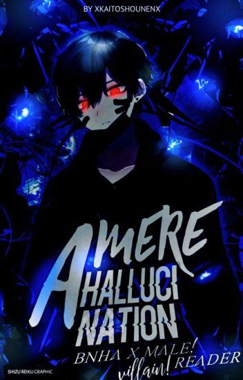 A Mere Hallucination | BNHA x Male!Villain!reader (EDITING
