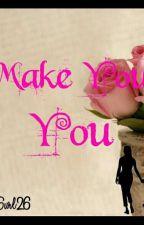 Make You,You by DemonGurl26