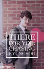There For You: Chasing Kyungsoo by Mika_Pichi