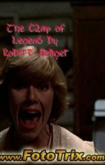 The Camp of Legend: A Friday the 13th story by Robert Helliger by RobertHelliger