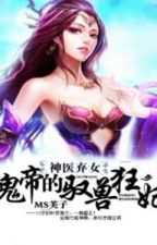 Miracle Doctor, Abandoned Daughter: The Sly Emperor's Wild Beast-Tamer Empress by Novels_Hunterxx