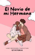 El Novio de Mi Hermana → l.h → En Edición ✔ by istayfor-calum
