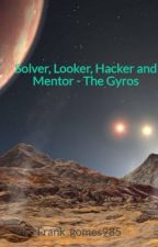 Solver, Looker, Hacker and Mentor - The Gyros by Frank_gomes985