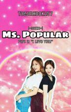 Ms. Popular Σ>―(SaTzu)→ by TaeJinKook257