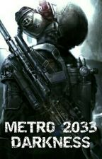 Metro 2033 - Darkness by Atharon
