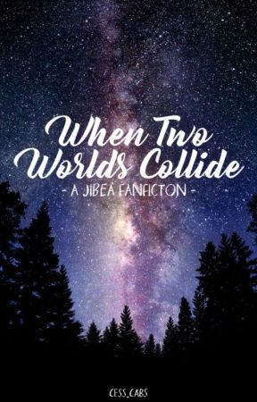 When Two Worlds Collide: A JiBea FanFic [MAJOR EDITING] by cess_cabs