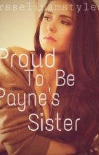 Proud to be Payne's sister by Mrsselinamstyles2