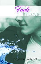 Fools In Love (SELF-PUBLISHED) by pajama_addict