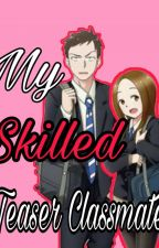 My Skilled Teaser Classmate by MineDyse
