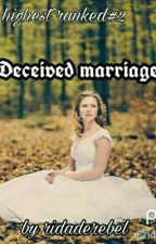 Deceived Marriage (Edited) (Completed) by ridaderebel