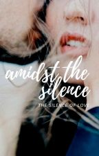 Amidst The Silence [ON HOLD] by stardustsmoke